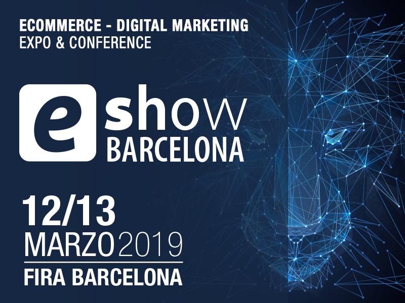 Vuelve la mayor feria de E-commerce y Marketing digital de España ¡Le esperamos en eShow Barcelona los días 12 y 13 de Marzo!